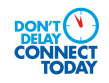don't delay, connect today